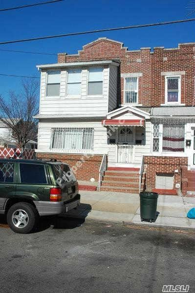 Location, Location, Location, 2 Family 100% Brick Corner Property2 Bedroom Apt 1st Floor, 3 Bedrooms Apt 2nd. Floor, Full Finish Bsmnt, 1 Car Garage, Walking Distance To Shopping Area, Schools, Transportation, A Train & Buses In 101 Ave, Atlantic Ave, & Liberty Ave.