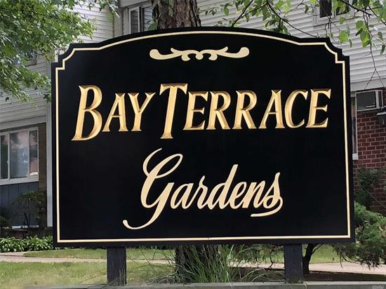 Large 1 Bedroom 1st Floor Garden Apartment. Corner Apartment. Walk To Bay Terrace Shopping Center, Library, Express Bus, Bus To LIRR & Flushing, Pool Club (Not Part Of Coop). Maintenance $685.26 Includes 2 Air Conditioners, Washer, Dryer, Gas & Electric.